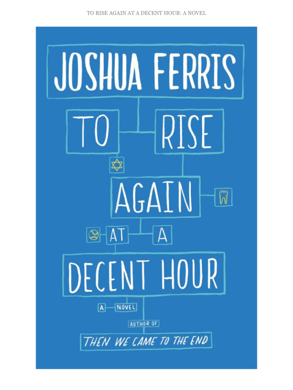 to rise again at a decent hour by joshua ferris